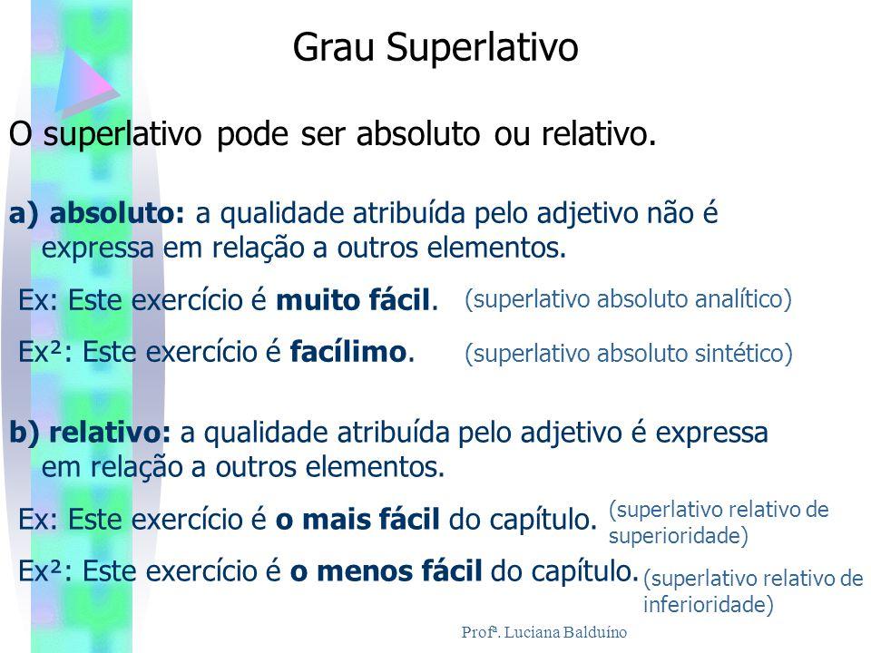 Grau Superlativo O superlativo pode ser absoluto ou relativo. a) absoluto: a qualidade atribuída pelo adjetivo não é expressa em relação a outros elem
