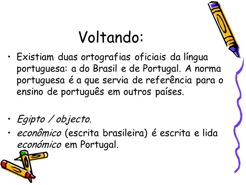 Voltando: Existiam duas ortografias oficiais da língua portuguesa: a do Brasil e de Portugal. A norma portuguesa é a que servia de referência para o e