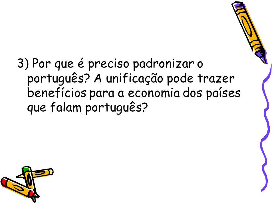 3) Por que é preciso padronizar o português? A unificação pode trazer benefícios para a economia dos países que falam português?