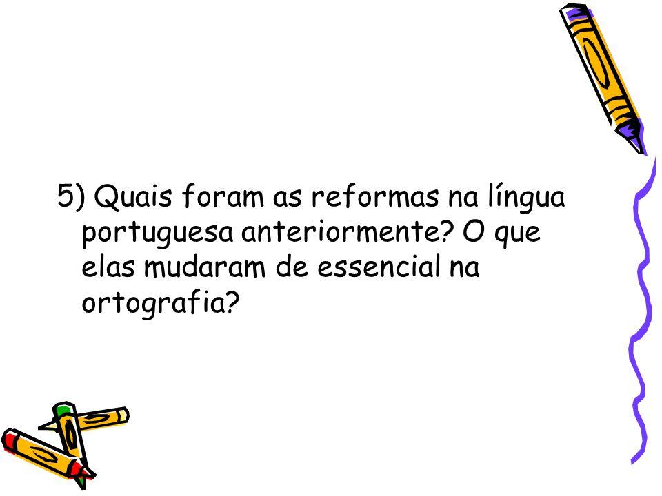 5) Quais foram as reformas na língua portuguesa anteriormente? O que elas mudaram de essencial na ortografia?