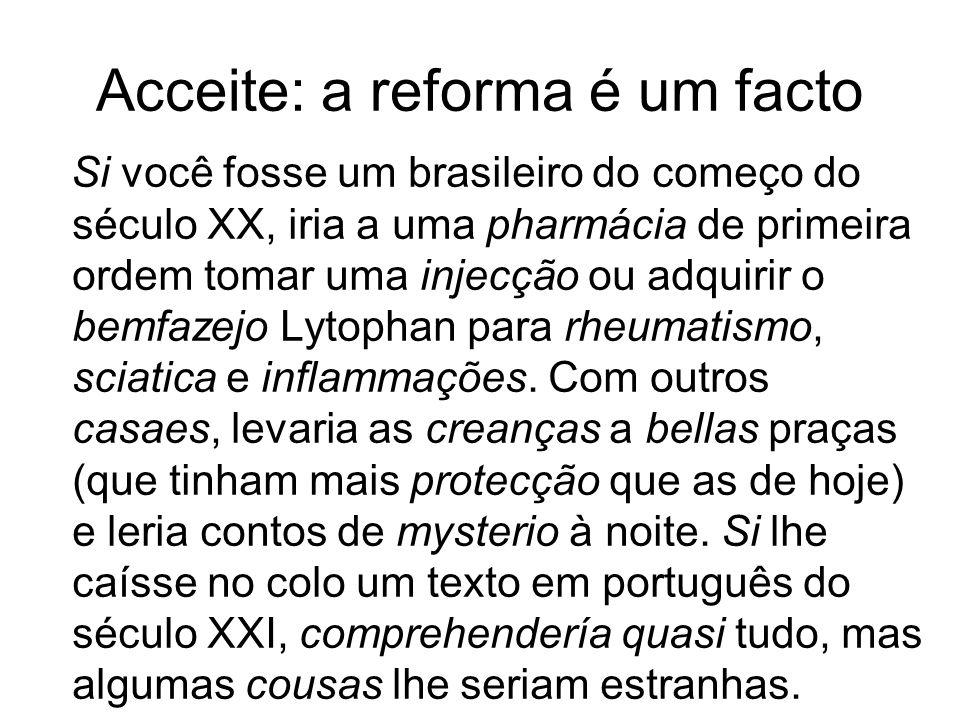 Acceite: a reforma é um facto Si você fosse um brasileiro do começo do século XX, iria a uma pharmácia de primeira ordem tomar uma injecção ou adquiri