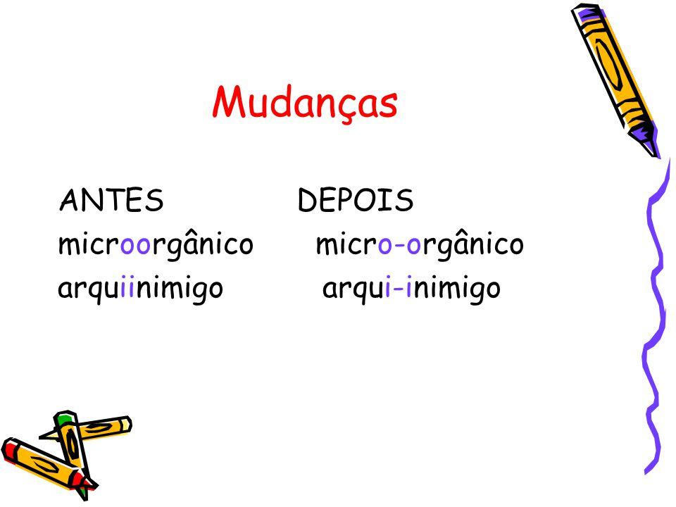 Mudanças ANTES DEPOIS microorgânico micro-orgânico arquiinimigo arqui-inimigo