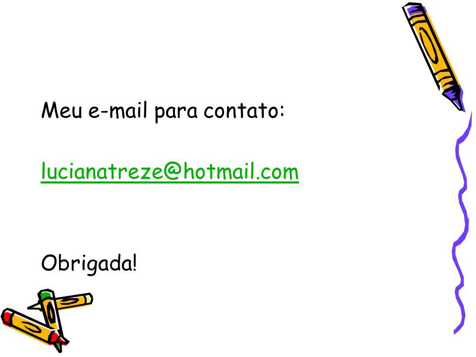Meu e-mail para contato: lucianatreze@hotmail.com Obrigada!