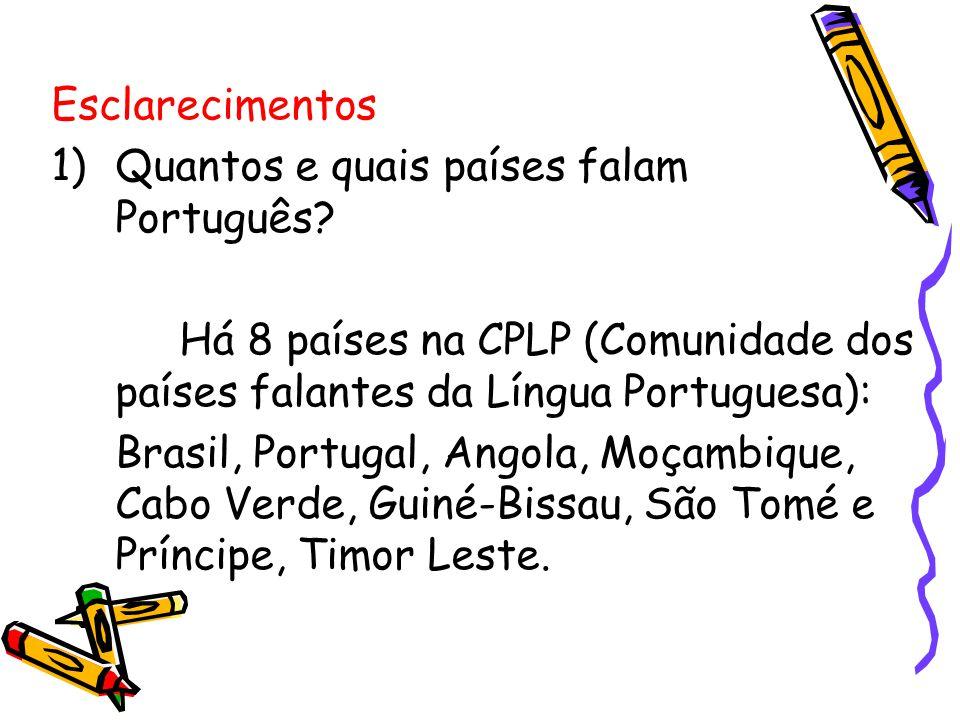 Esclarecimentos 1)Quantos e quais países falam Português? Há 8 países na CPLP (Comunidade dos países falantes da Língua Portuguesa): Brasil, Portugal,