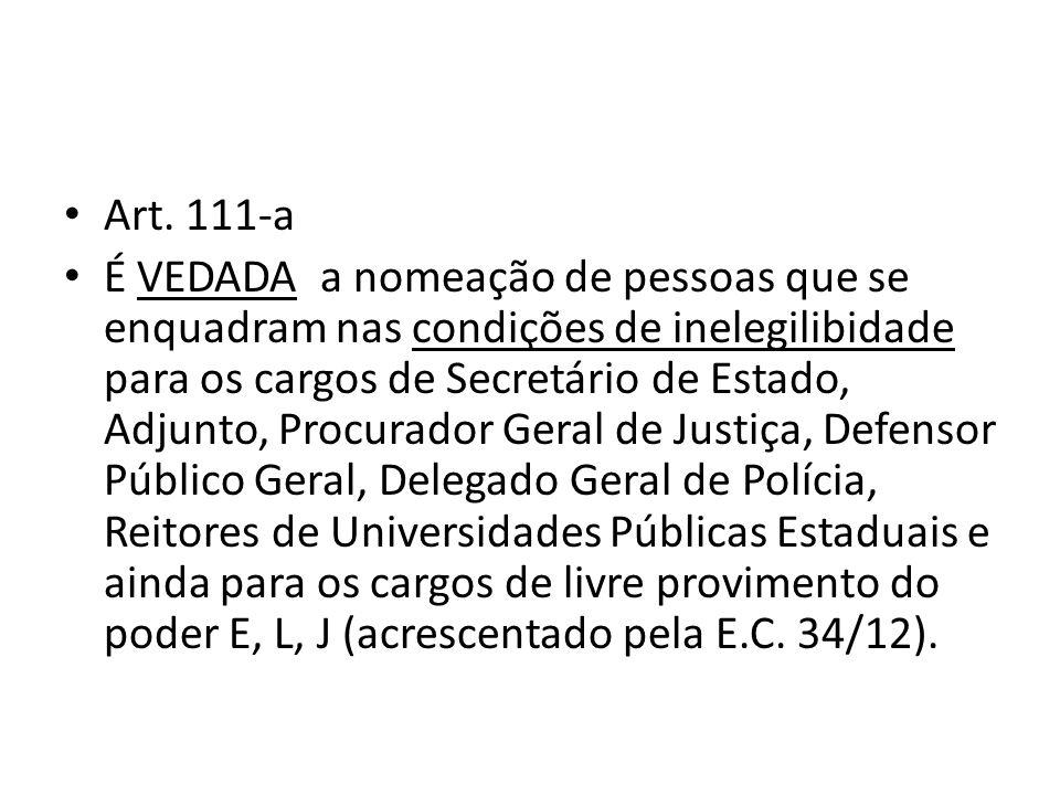 Art. 111-a É VEDADA a nomeação de pessoas que se enquadram nas condições de inelegilibidade para os cargos de Secretário de Estado, Adjunto, Procurado