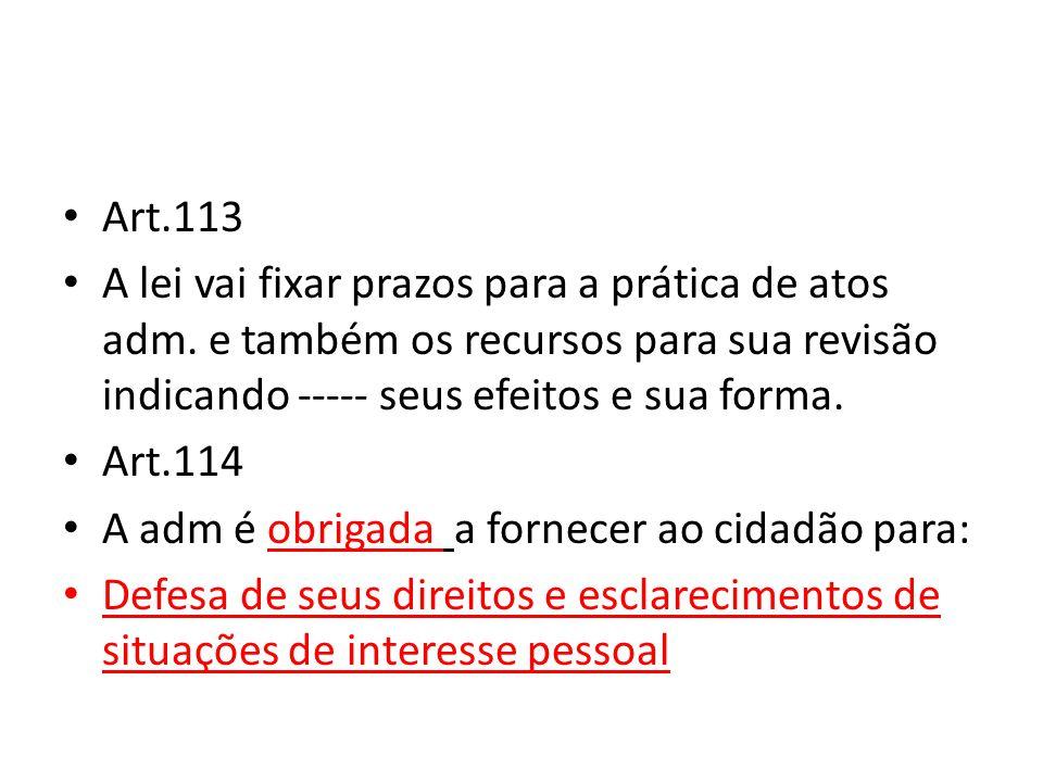 Art.113 A lei vai fixar prazos para a prática de atos adm.