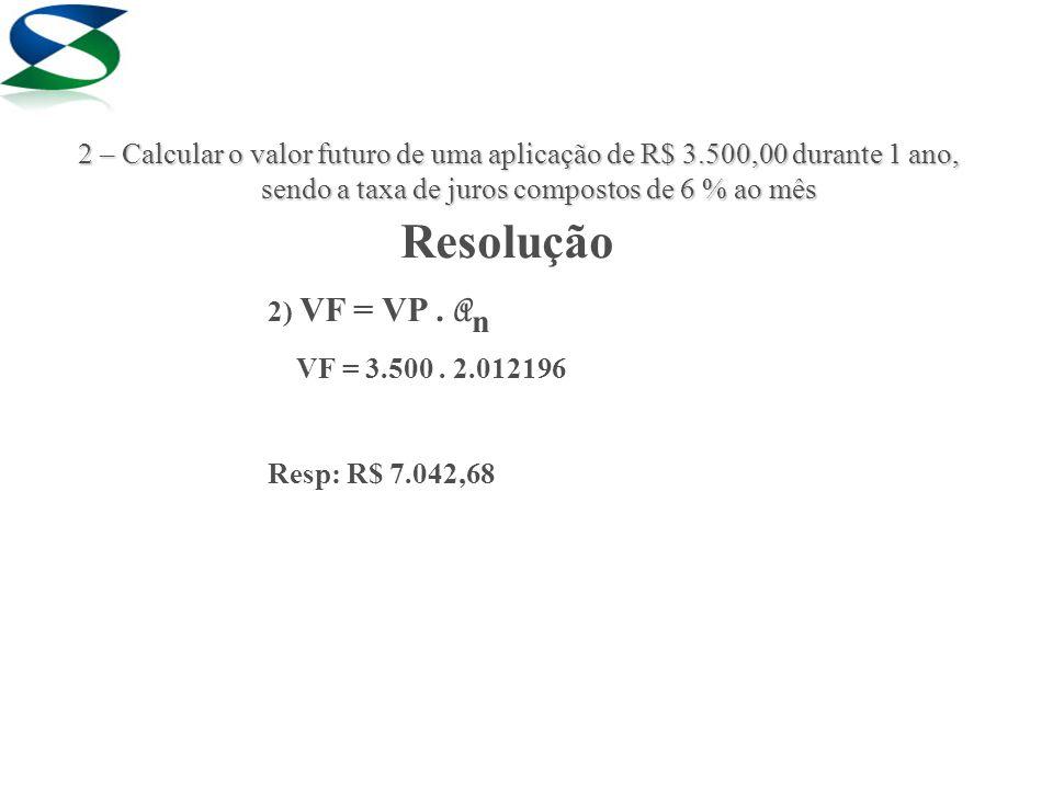 Resolução 2) VF = VP. A n VF = 3.500.
