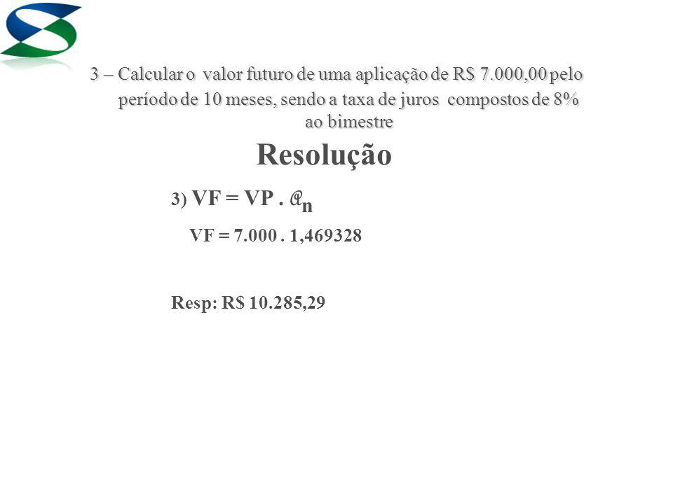 Resolução 3) VF = VP. A n VF = 7.000.