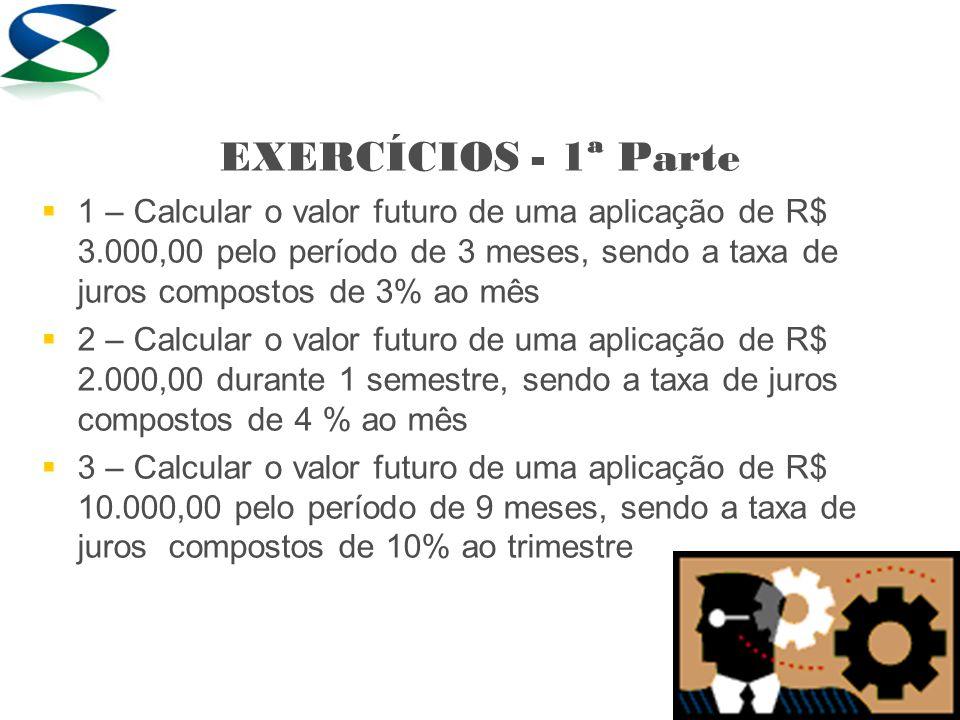 Resolução 3) f REG 30000 PV 15 i 4 n FV Resp: R$ 52.470,19 3 – Calcular o valor futuro de uma aplicação de R$ 30.000,00 pelo período de 8 meses, sendo a taxa de juros compostos de 15% ao bimestre