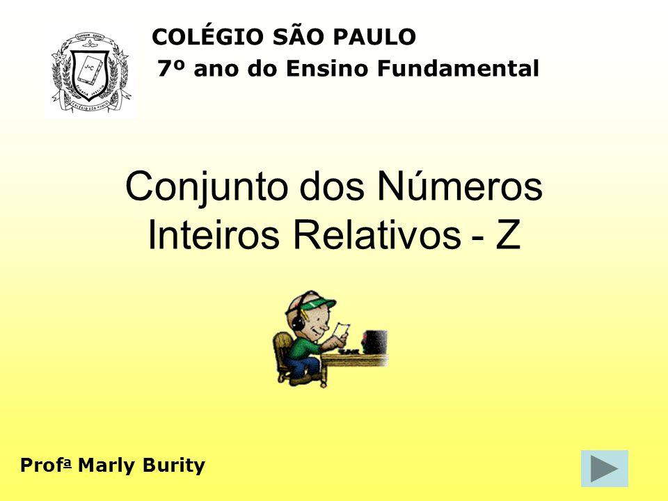 Conjunto dos Números Inteiros Relativos - Z COLÉGIO SÃO PAULO Prof a Marly Burity 7º ano do Ensino Fundamental