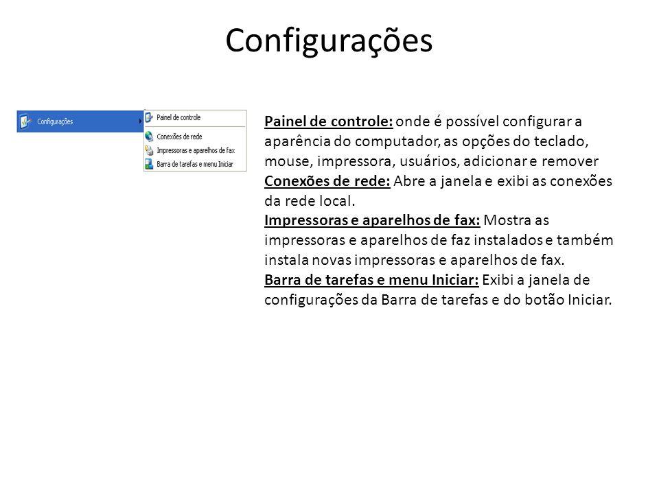 Configurações Painel de controle: onde é possível configurar a aparência do computador, as opções do teclado, mouse, impressora, usuários, adicionar e