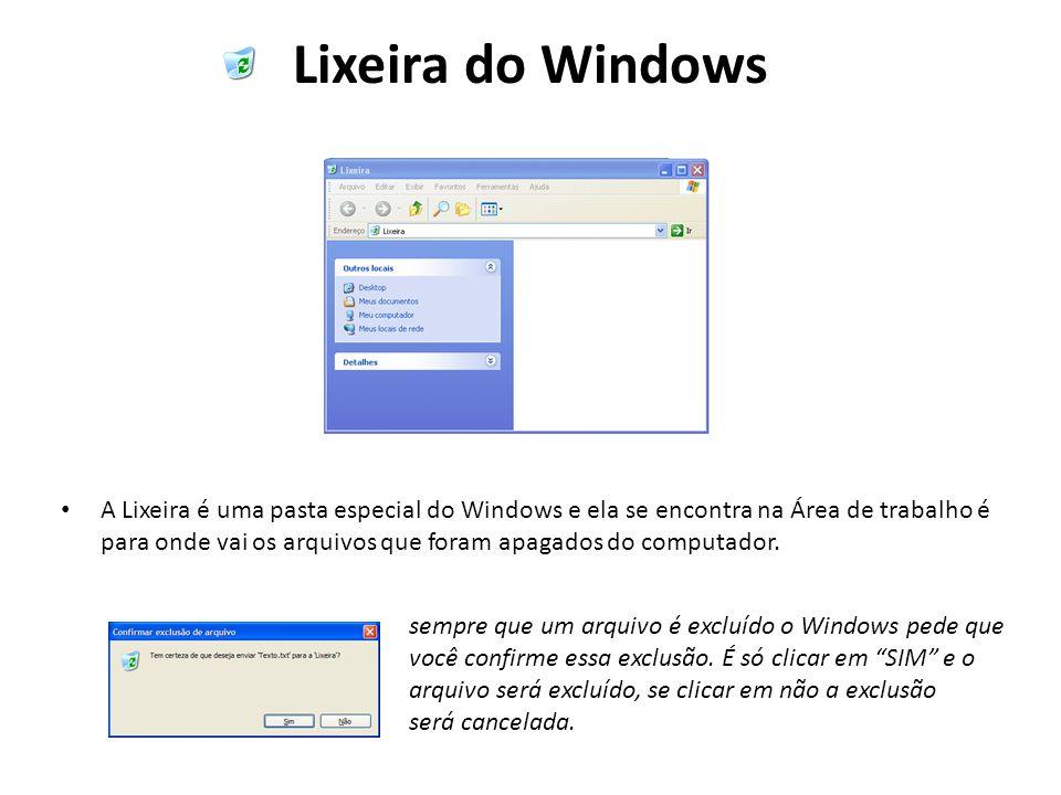 Lixeira do Windows A Lixeira é uma pasta especial do Windows e ela se encontra na Área de trabalho é para onde vai os arquivos que foram apagados do c