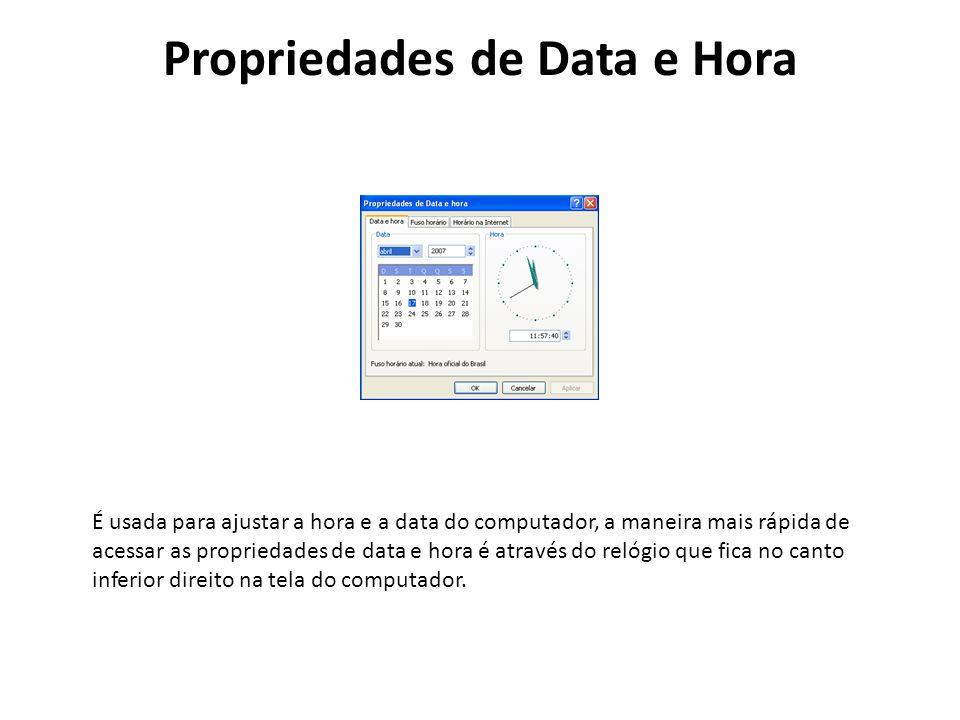 Propriedades de Data e Hora É usada para ajustar a hora e a data do computador, a maneira mais rápida de acessar as propriedades de data e hora é atra