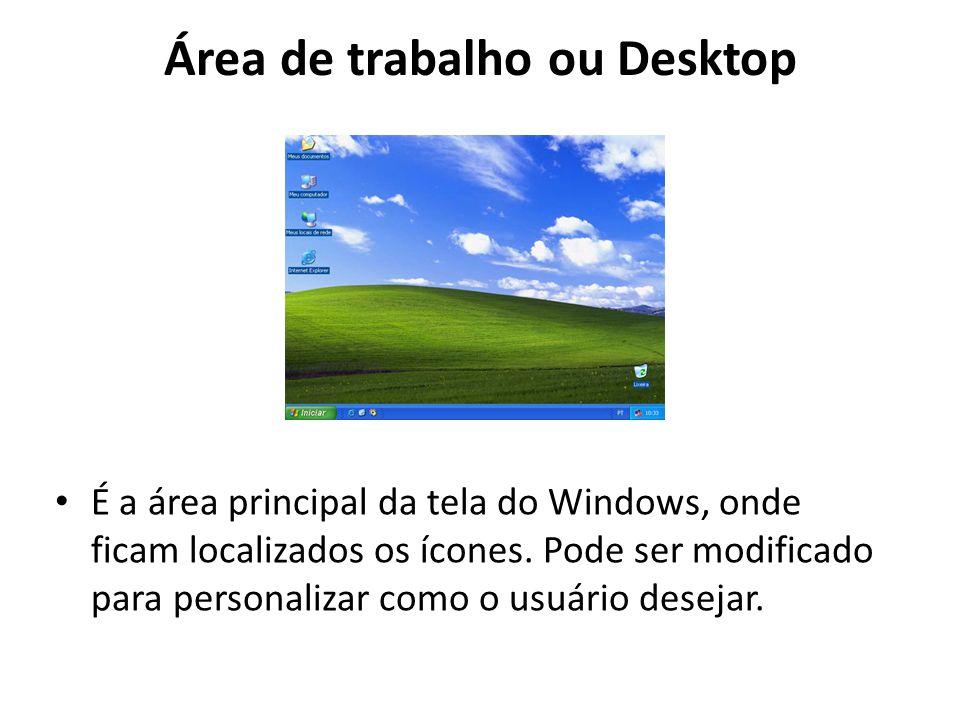 Área de trabalho ou Desktop É a área principal da tela do Windows, onde ficam localizados os ícones. Pode ser modificado para personalizar como o usuá
