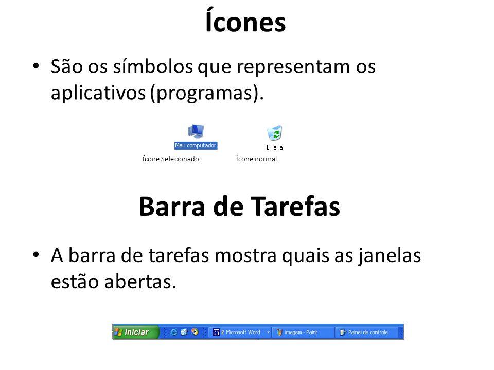 São os símbolos que representam os aplicativos (programas). Ícone SelecionadoÍcone normal Ícones Barra de Tarefas A barra de tarefas mostra quais as j