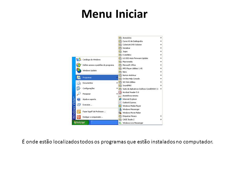 Menu Iniciar É onde estão localizados todos os programas que estão instalados no computador.