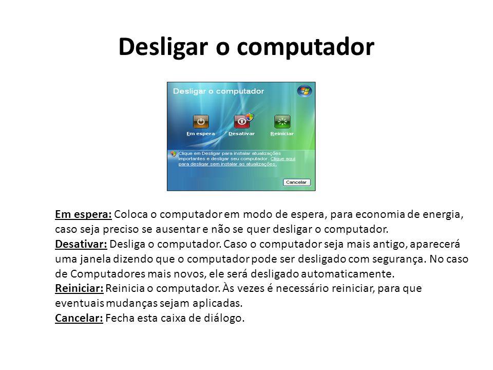 Desligar o computador Em espera: Coloca o computador em modo de espera, para economia de energia, caso seja preciso se ausentar e não se quer desligar