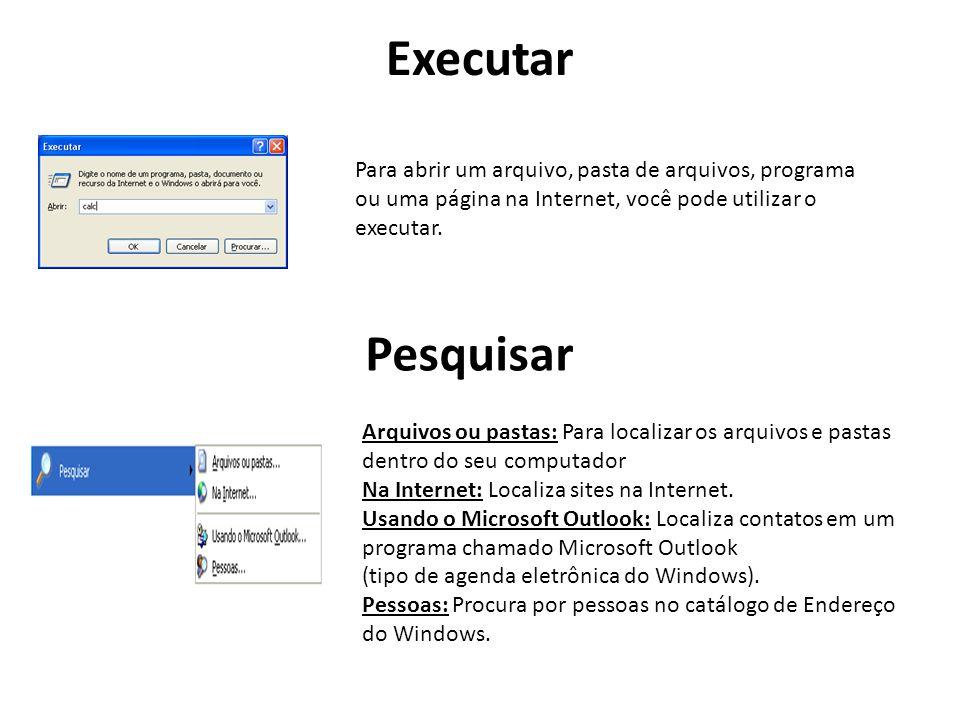 Executar Para abrir um arquivo, pasta de arquivos, programa ou uma página na Internet, você pode utilizar o executar. Pesquisar Arquivos ou pastas: Pa