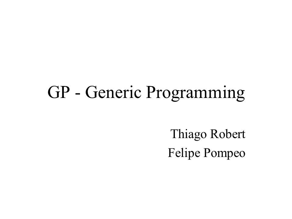 GP - Generic Programming Thiago Robert Felipe Pompeo