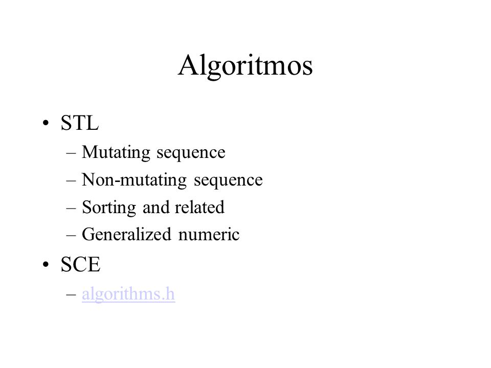 Algoritmos STL –Mutating sequence –Non-mutating sequence –Sorting and related –Generalized numeric SCE –algorithms.halgorithms.h