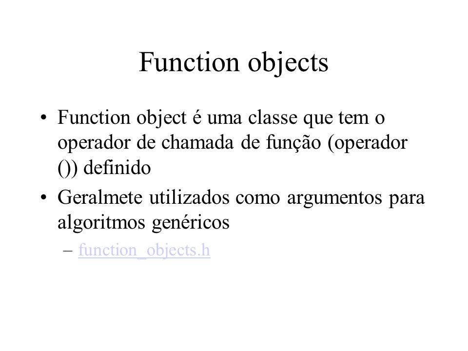 Function objects Function object é uma classe que tem o operador de chamada de função (operador ()) definido Geralmete utilizados como argumentos para algoritmos genéricos –function_objects.hfunction_objects.h