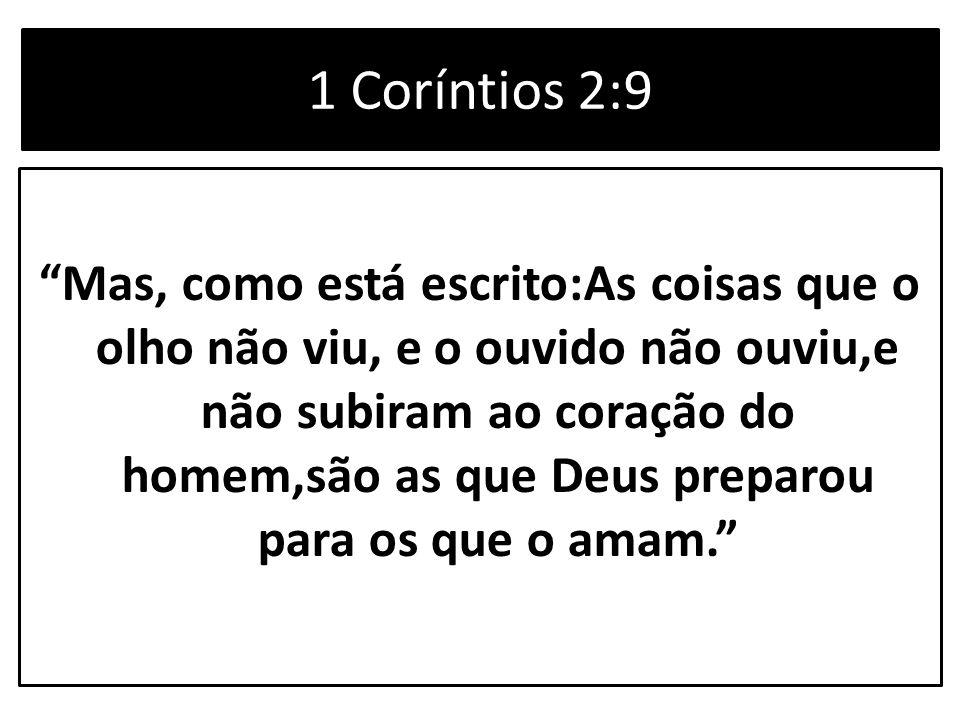 """1 Coríntios 2:9 """"Mas, como está escrito:As coisas que o olho não viu, e o ouvido não ouviu,e não subiram ao coração do homem,são as que Deus preparou"""