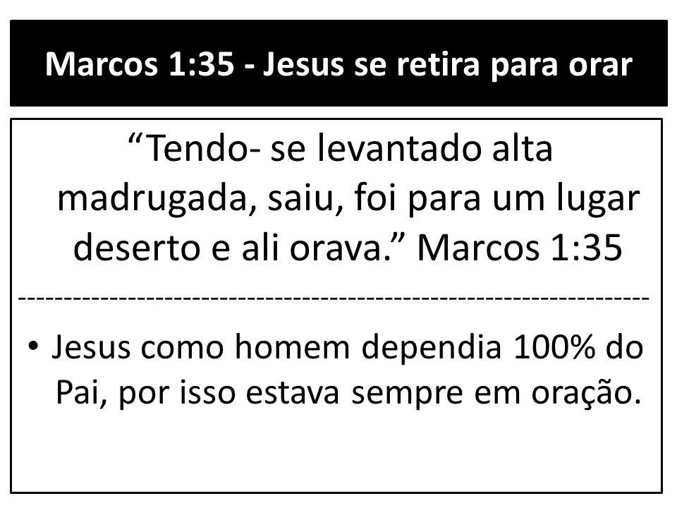 """Marcos 1:35 - Jesus se retira para orar """"Tendo- se levantado alta madrugada, saiu, foi para um lugar deserto e ali orava."""" Marcos 1:35 ---------------"""