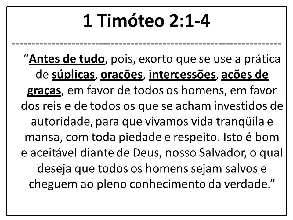 """1 Timóteo 2:1-4 -------------------------------------------------------------------- """"Antes de tudo, pois, exorto que se use a prática de súplicas, or"""