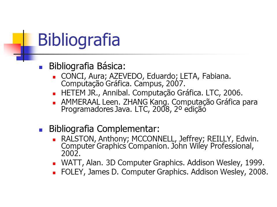 Bibliografia Bibliografia Básica: CONCI, Aura; AZEVEDO, Eduardo; LETA, Fabiana. Computação Gráfica. Campus, 2007. HETEM JR., Annibal. Computação Gráfi