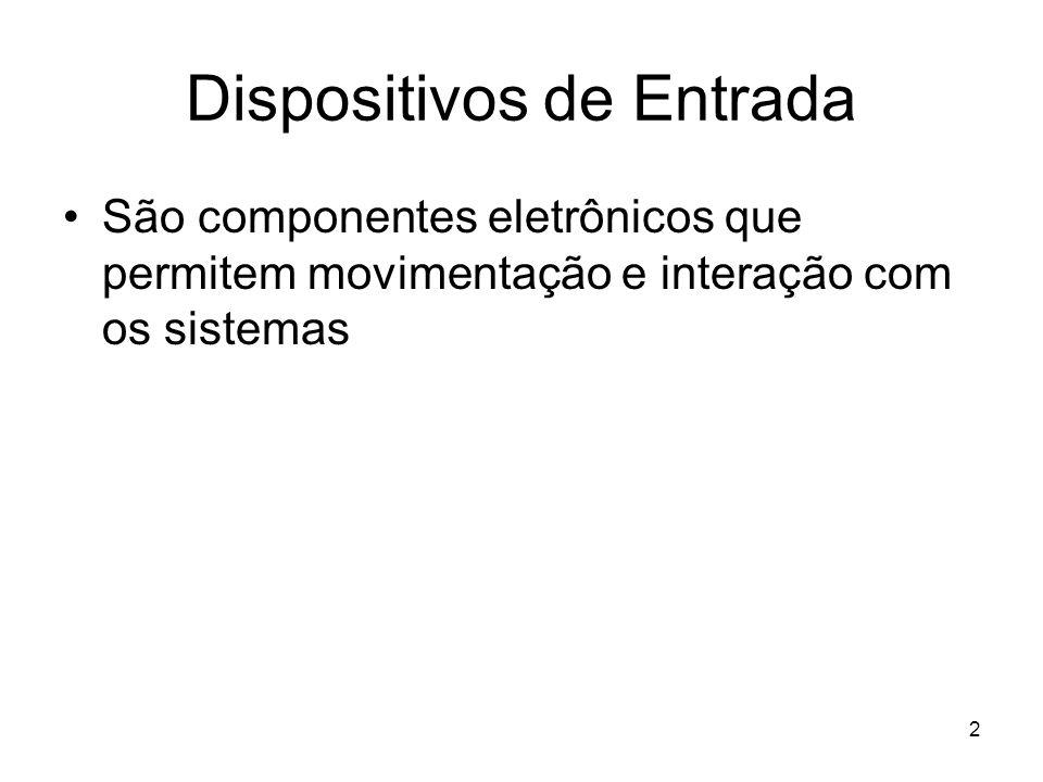 2 Dispositivos de Entrada São componentes eletrônicos que permitem movimentação e interação com os sistemas