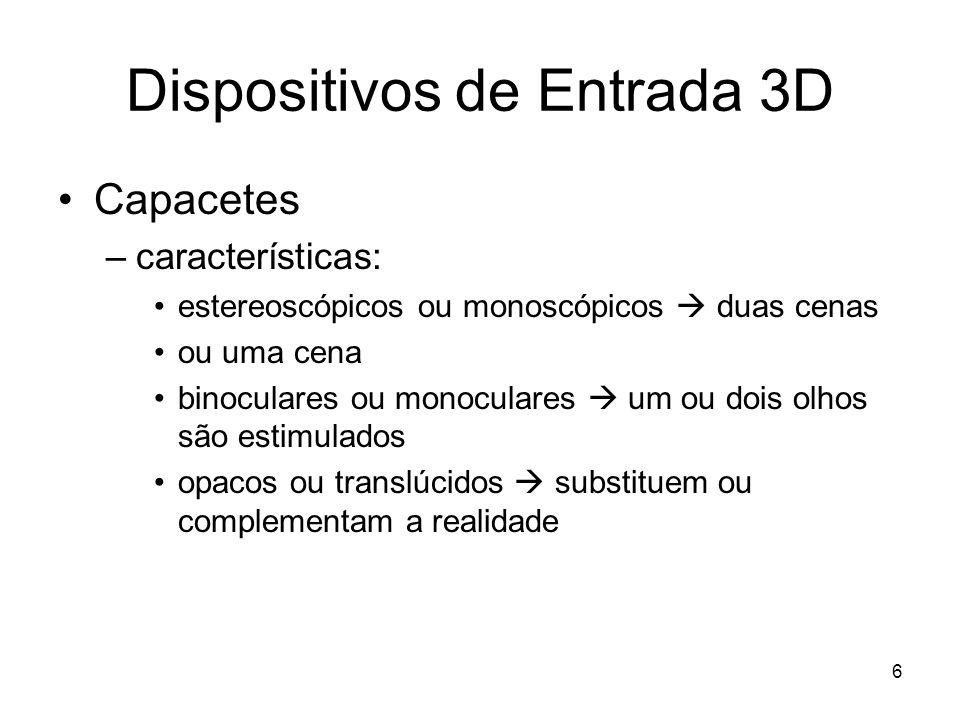 6 Dispositivos de Entrada 3D Capacetes –características: estereoscópicos ou monoscópicos  duas cenas ou uma cena binoculares ou monoculares  um ou d