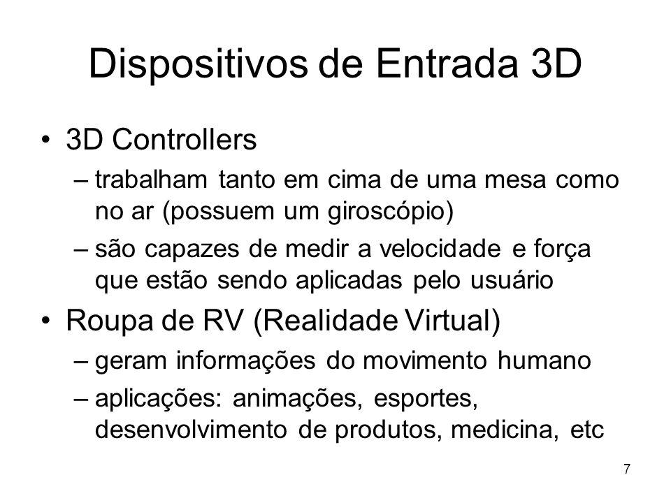 7 Dispositivos de Entrada 3D 3D Controllers –trabalham tanto em cima de uma mesa como no ar (possuem um giroscópio) –são capazes de medir a velocidade
