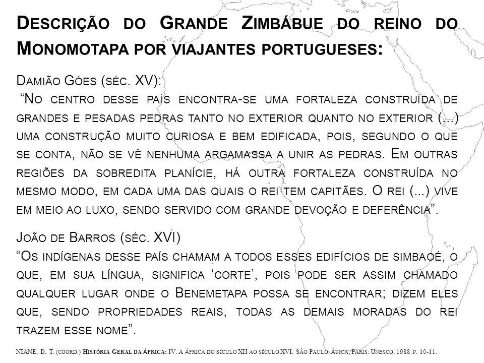 D ESCRIÇÃO DO G RANDE Z IMBÁBUE DO REINO DO M ONOMOTAPA POR VIAJANTES PORTUGUESES : D AMIÃO G ÓES ( SÉC.