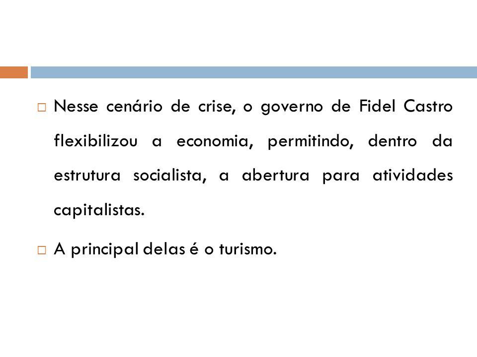  Nesse cenário de crise, o governo de Fidel Castro flexibilizou a economia, permitindo, dentro da estrutura socialista, a abertura para atividades capitalistas.