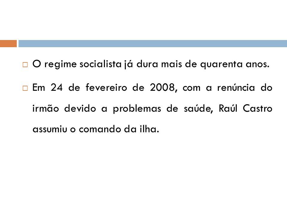  O regime socialista já dura mais de quarenta anos.  Em 24 de fevereiro de 2008, com a renúncia do irmão devido a problemas de saúde, Raúl Castro as