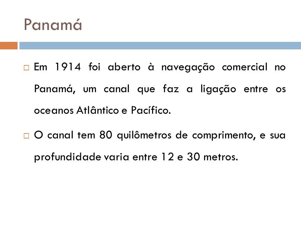 Panamá  Em 1914 foi aberto à navegação comercial no Panamá, um canal que faz a ligação entre os oceanos Atlântico e Pacífico.  O canal tem 80 quilôm