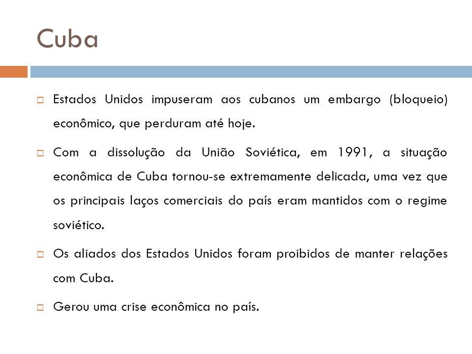 Cuba  Estados Unidos impuseram aos cubanos um embargo (bloqueio) econômico, que perduram até hoje.  Com a dissolução da União Soviética, em 1991, a