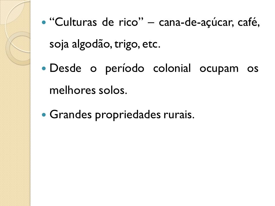 """""""Culturas de rico"""" – cana-de-açúcar, café, soja algodão, trigo, etc. Desde o período colonial ocupam os melhores solos. Grandes propriedades rurais."""