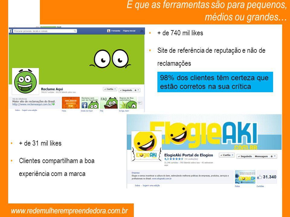 www.redemulherempreendedora.com.br E que as ferramentas são para pequenos, médios ou grandes... + de 740 mil likes Site de referência de reputação e n