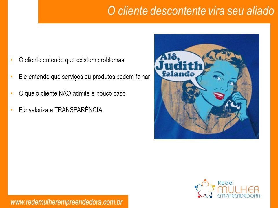 www.redemulherempreendedora.com.br O cliente descontente vira seu aliado O cliente entende que existem problemas Ele entende que serviços ou produtos