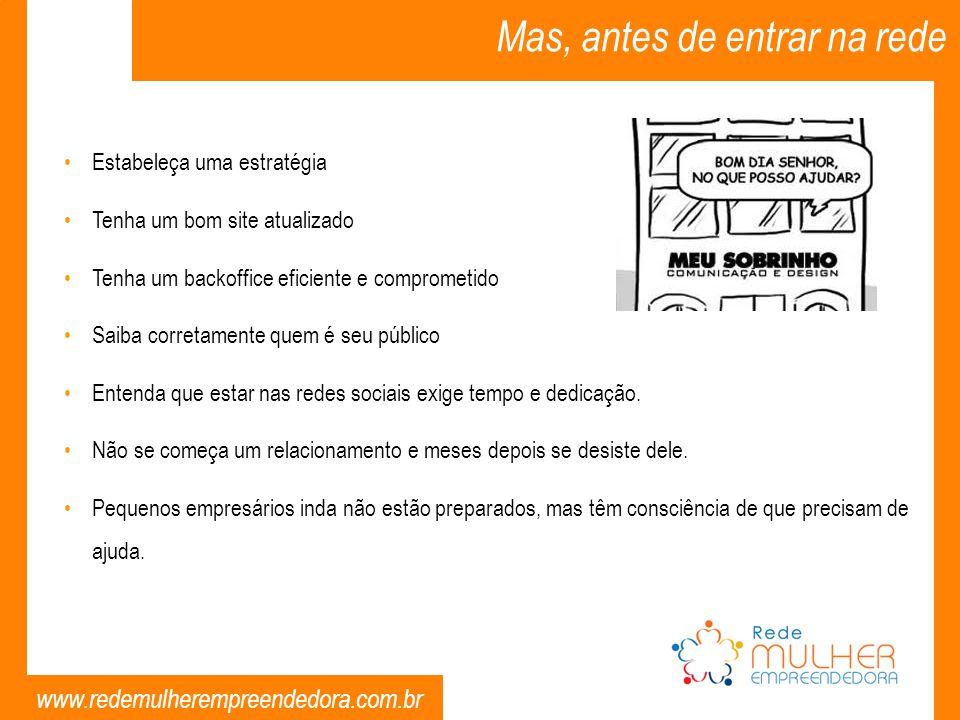 www.redemulherempreendedora.com.br Mas, antes de entrar na rede Estabeleça uma estratégia Tenha um bom site atualizado Tenha um backoffice eficiente e