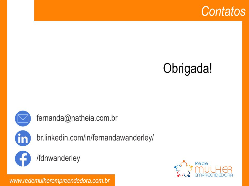 www.redemulherempreendedora.com.br Contatos Obrigada!