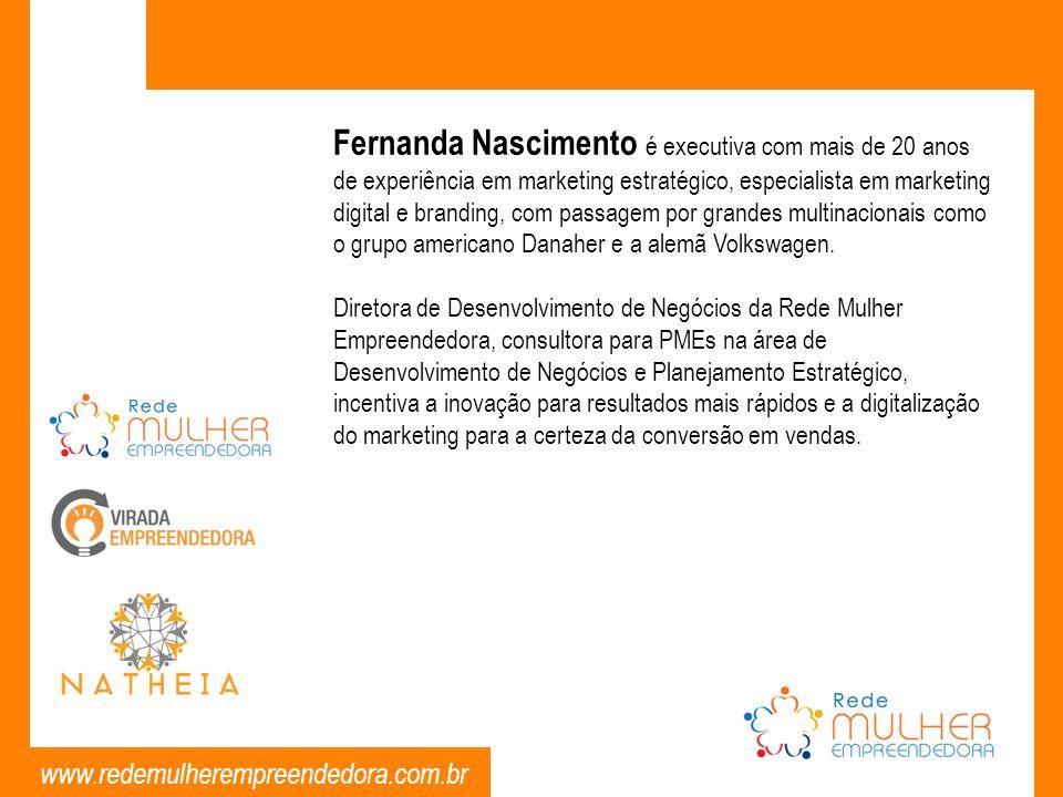www.redemulherempreendedora.com.br Fernanda Nascimento é executiva com mais de 20 anos de experiência em marketing estratégico, especialista em market