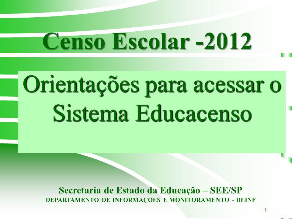 1 Orientações para acessar o Sistema Educacenso Censo Escolar -2012 Secretaria de Estado da Educação – SEE/SP DEPARTAMENTO DE INFORMAÇÕES E MONITORAME