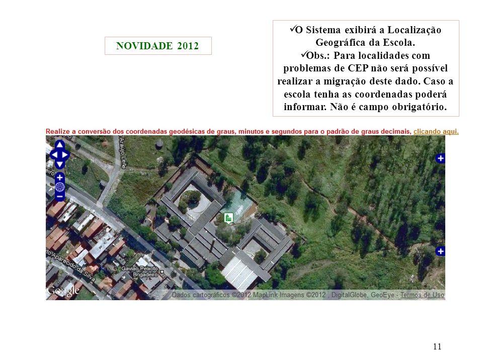 NOVIDADE 2012 11 O Sistema exibirá a Localização Geográfica da Escola. Obs.: Para localidades com problemas de CEP não será possível realizar a migraç