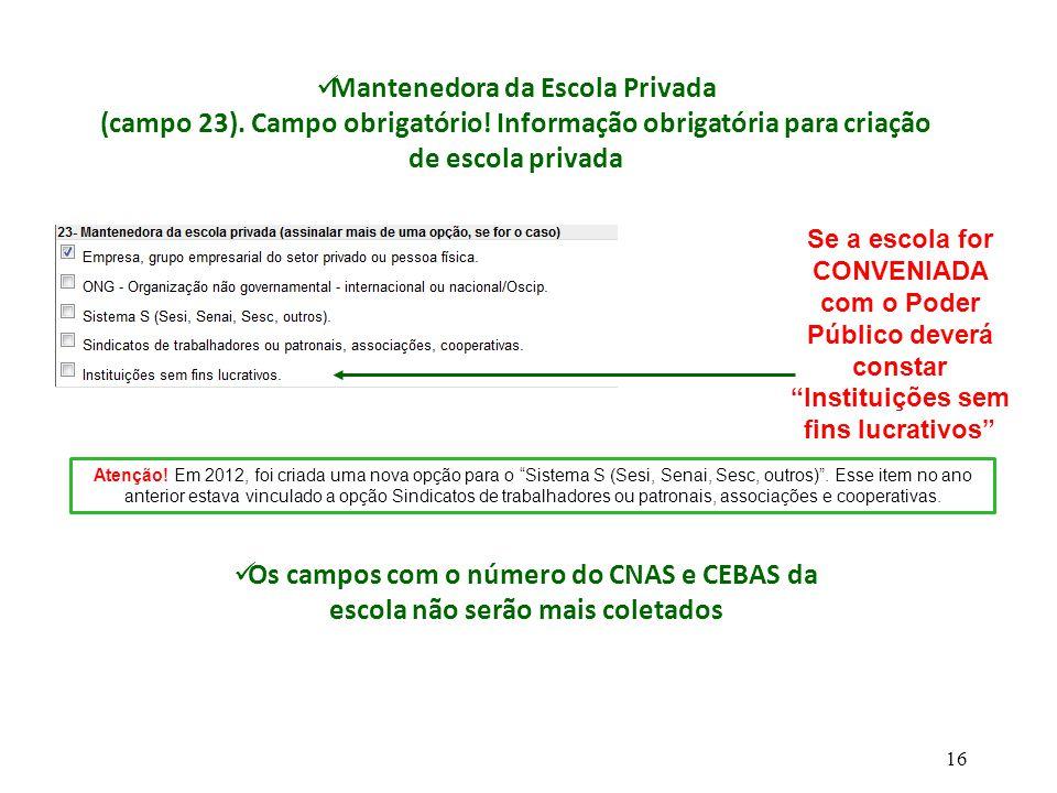 """Se a escola for CONVENIADA com o Poder Público deverá constar """"Instituições sem fins lucrativos"""" Mantenedora da Escola Privada (campo 23). Campo obrig"""