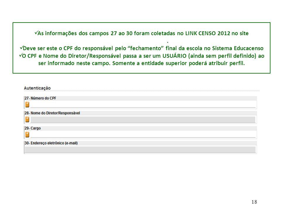As informações dos campos 27 ao 30 foram coletadas no LINK CENSO 2012 no site www.gdae.sp.gov.br. www.gdae.sp.gov.br Deve ser este o CPF do responsáve