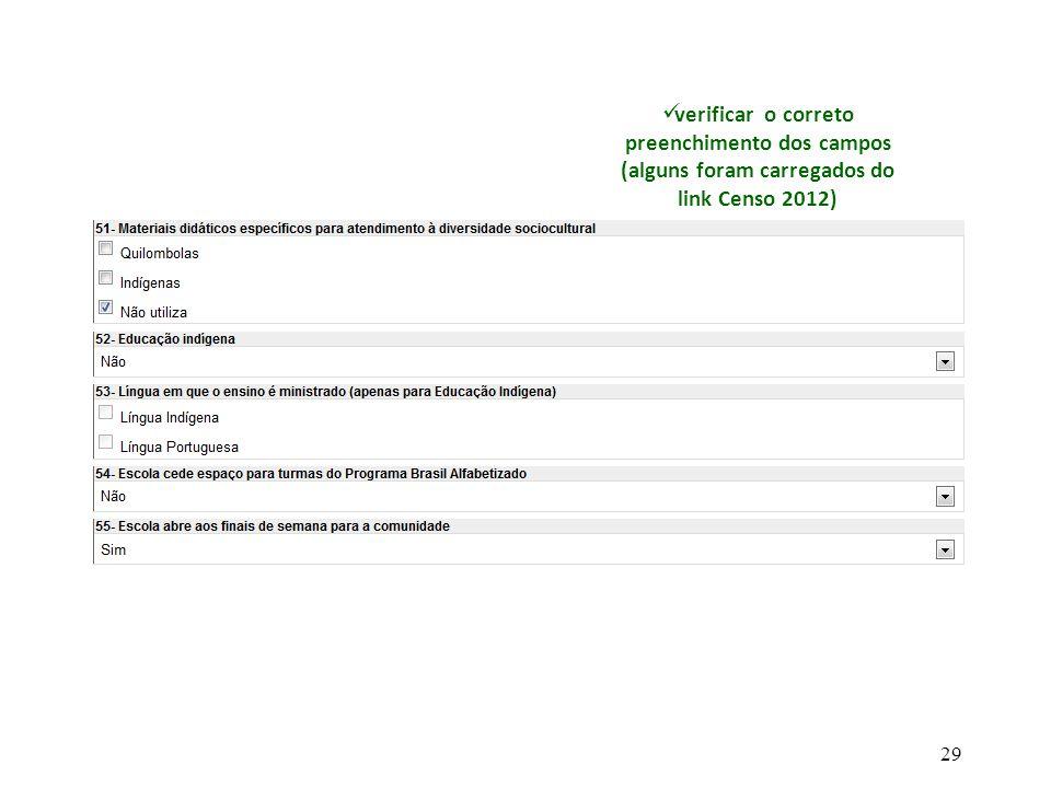 verificar o correto preenchimento dos campos (alguns foram carregados do link Censo 2012) 29