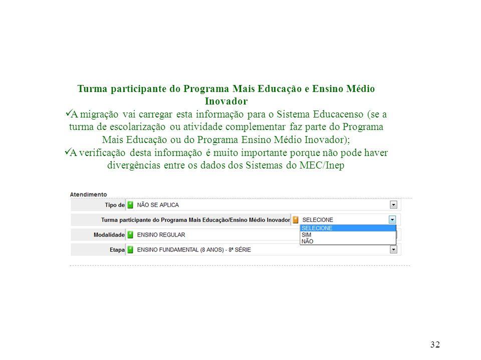 Turma participante do Programa Mais Educação e Ensino Médio Inovador A migração vai carregar esta informação para o Sistema Educacenso (se a turma de