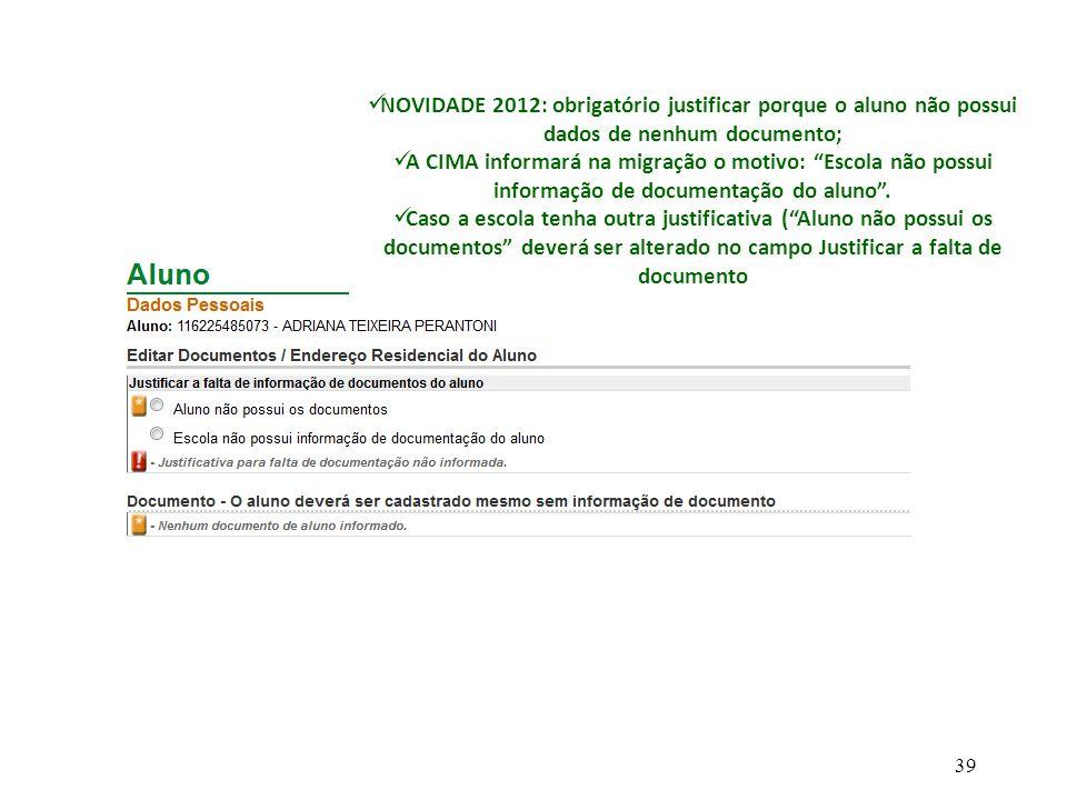 """NOVIDADE 2012: obrigatório justificar porque o aluno não possui dados de nenhum documento; A CIMA informará na migração o motivo: """"Escola não possui i"""